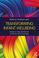 Transforming Infant Wellbeing Research, Policy and Practice for the first 1,001 Critical Days by Penelope Leach