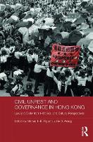 Civil Unrest and Governance in Hong Kong Law and Order from Historical and Cultural Perspectives by Michael H. K. Ng