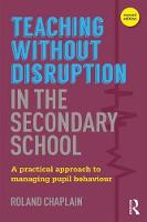 Teaching Without Disruption in the Secondary School A Practical Approach to Managing Pupil Behaviour by Roland Chaplain