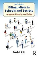 Bilingualism in Schools and Society Language, Identity, and Policy by Sarah J. (University of Maryland Baltimore County) Shin