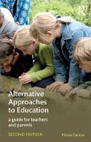 Alternative Approaches to Education A Guide for Teachers and Parents by Fiona Carnie