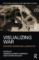 Visualizing War Emotions, Technologies, Communities by Anders (University of Southern Denmark) Engberg-Pedersen