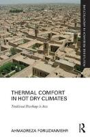 Thermal Comfort in Hot Dry Climates Traditional Dwellings in Iran by Ahmadreza Foruzanmehr