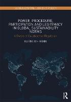 Power, Procedure, Participation and Legitimacy in Global Sustainability Norms A Theory of Collaborative Regulation by Karin Buhmann