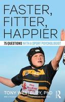 Faster, Fitter, Happier 75 questions with a Sport Psychologist by Tony Westbury
