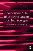 The Business Side of Learning Design and Technologies by Sharon Williams van Rooij