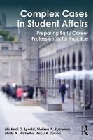 Complex Cases in Student Affairs Preparing Early Career Professionals for Practice by Michael G. (Slippery Rock University, USA) Ignelzi, Melissa A. (Duquesne University, USA) Rychener, Molly A. (Slippe Mistretta