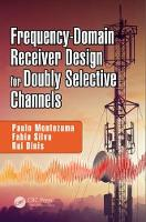 Frequency-Domain Receiver Design for Doubly Selective Channels by Paulo Montezuma, Fabio Silva, Rui Dinis