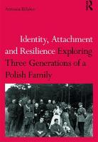 Identity, Attachment and Resilience Exploring Three Generations of a Polish Family by Antonia Bifulco