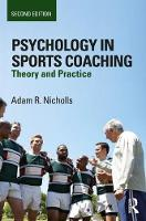 Psychology in Sports Coaching Theory and Practice by Adam R. Nicholls