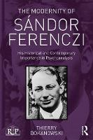 The Modernity of Sandor Ferenczi His historical and contemporary importance in psychoanalysis by Thierry (psychiatrist and psychoanalyst; training and supervising analyst at the Paris Psychoanalytical Society (SP Bokanowski