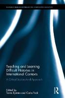 Teaching and Learning Difficult Histories in International Contexts A Critical Sociocultural Approach by Terrie Epstein