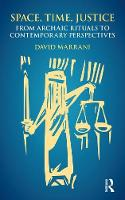 Space, Time, Justice From Archaic Rituals to Contemporary Perspectives by David Marrani
