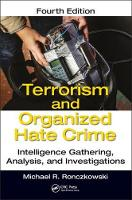 Terrorism and Organized Hate Crime Intelligence Gathering, Analysis and Investigations, Fourth Edition by Michael R. (Major & Fusion Center Director, Retired, Miami, Florida, USA) Ronczkowski