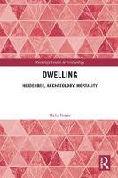 Dwelling Heidegger, Archaeology, Mortality by Philip Tonner