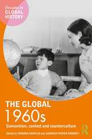 The Global 1960s Convention, Contest and Counterculture by Tamara Chaplin, Jadwiga E. Pieper Mooney