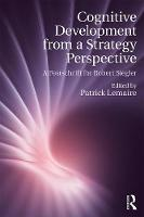 Cognitive Development from a Strategy Perspective A Festschrift for Robert Siegler by Patrick Lemaire