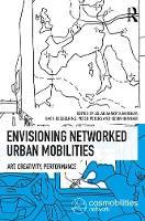 Envisioning Networked Urban Mobilities Art, Performances, Impacts by Aslak (Roskilde University, Denmark) Kjaerulff