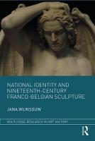 National Identity and Nineteenth-Century Franco-Belgian Sculpture by Jana (University of Ghent) Wijnsouw