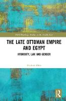 The Late Ottoman Empire and Egypt Hybridity, Law and Gender by Elizabeth H. Shlala