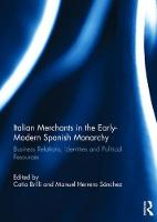 Italian Merchants in the Early-Modern Spanish Monarchy Business Relations, Identities and Political Resources by Catia Brilli