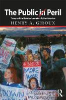 The Public in Peril Trump and the Menace of American Authoritarianism by Henry A. Giroux