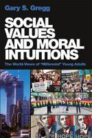 Social Values and Moral Intuitions The World-Views of Millennial Young Adults by Gary S. (Kalamazoo College, USA) Gregg