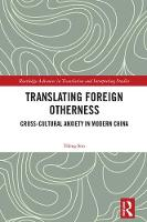 Translating Foreign Otherness Cross-Cultural Anxiety in Modern China by Yifeng Sun