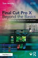 Final Cut Pro X Beyond the Basics Advanced Techniques for Editors by Tom Wolsky