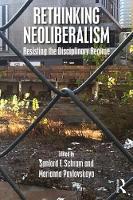 Rethinking Neoliberalism Resisting the Disciplinary Regime by Sanford F. (City University of New York, USA) Schram
