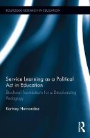 Service Learning as a Political Act in Education Bicultural Foundations for a Decolonizing Pedagogy by Kortney Hernandez