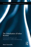 The Globalisation of Indian Business Cross Border Mergers and Acquisitions in Indian Manufacturing by Beena (Institute for Studies in Industrial Development India) Saraswathy