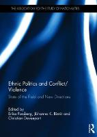 Ethnic Politics and Conflict/Violence State of the Field and New Directions by Erika (Uppsala University, Sweden) Forsberg