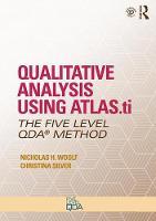 Qualitative Analysis Using ATLAS.ti The Five-Level QDA (TM) Method by Nicholas H. Woolf, Christina (University of Surrey, UK) Silver