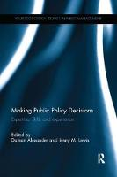 Making Public Policy Decisions Expertise, Skills and Experience by Damon Alexander