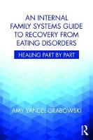 An Internal Family Systems Guide to Recovery from Eating Disorders Healing Part by Part by Amy Yandel (Awakening Center Illinois USA) Grabowski