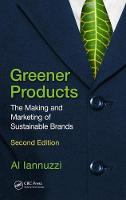 Greener Products The Making and Marketing of Sustainable Brands by Al, Jr. Iannuzzi