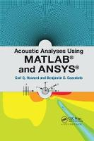 Acoustic Analyses Using Matlab (R) and Ansys (R) by Carl Q. (The University of Adelaide, Australia) Howard, Benjamin S. (The University of Adelaide, Australia) Cazzolato