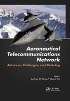 Aeronautical Telecommunications Network Advances, Challenges, and Modeling by Sarhan M. Musa