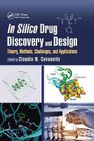 In Silico Drug Discovery and Design Theory, Methods, Challenges, and Applications by Claudio N. Cavasotto