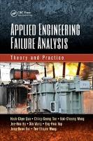 Applied Engineering Failure Analysis Theory and Practice by Hock-Chye Qua, Ching-Seong Tan, Kok-Cheong Wong, Jee-Hou Ho