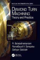 Diamond Turn Machining Theory and Practice by R. (Bhabha Atomic Research Centre, Trombay, Mumbai, India) Balasubramaniam, RamaGopal V. (Mechvac India Ltd., Navi Mu Sarepaka