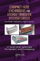 Compact Heat Exchangers for Energy Transfer Intensification Low Grade Heat and Fouling Mitigation by Jiri Jaromir Klemes, Olga Arsenyeva, Petro Kapustenko, Leonid Tovazhnyanskyy
