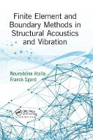 Finite Element and Boundary Methods in Structural Acoustics and Vibration by Noureddine (Universite de Sherbrooke, Dept of Mechanical Engineering) Atalla, Franck (IRSST, Canada) Sgard
