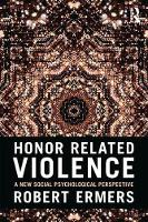 Honor Related Violence A New Social Psychological Perspective by Robert Ermers