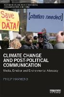 Climate Change and Post-Political Communication Media, Emotion and Environmental Advocacy by Philip (London South Bank University, UK) Hammond