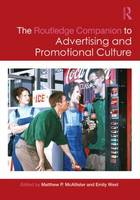 The Routledge Companion to Advertising and Promotional Culture by Matthew P. (Pennsylvania State University, USA) McAllister