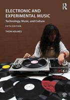Electronic and Experimental Music Technology, Music, and Culture by Thom Holmes