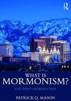 What is Mormonism? A Student's Introduction by Patrick Q. Mason