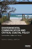 Environmental Communication and Critical Coastal Policy Communities, Culture and Nature by Kerrie (Griffith University, Australia) Foxwell-Norton